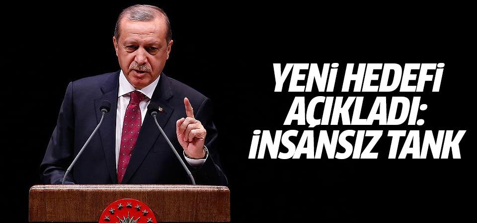 Erdoğan yeni hedefi açıkladı: İnsansız tank