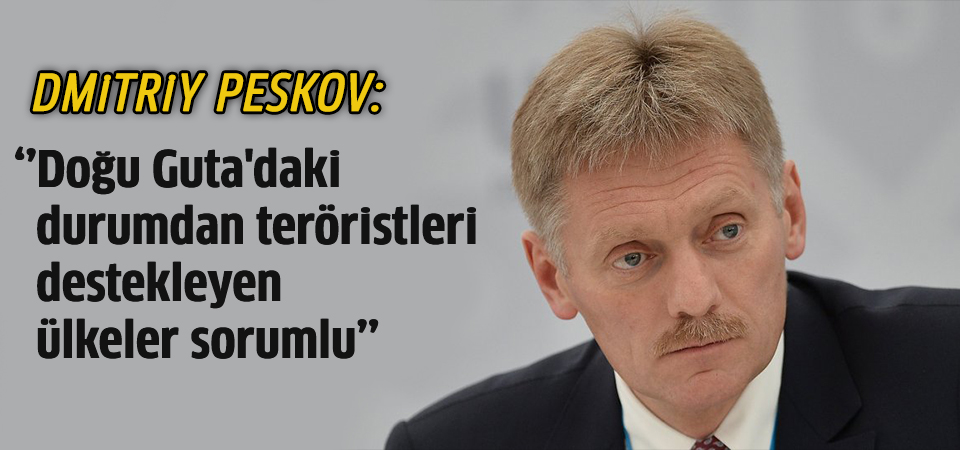 Peskov: Doğu Guta'daki durumdan teröristleri destekleyen ülkeler sorumlu