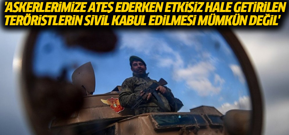 TSK: Askerlerimize ateş ederken etkisiz hale getirilen teröristlerin sivil kabul edilmesi mümkün değil