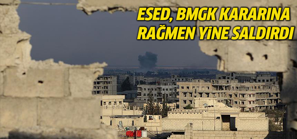 Esed BMGK kararına rağmen yine saldırdı