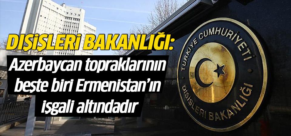 Dışişleri Bakanlığı: Azerbaycan topraklarının beşte biri Ermenistan'ın işgali altındadır