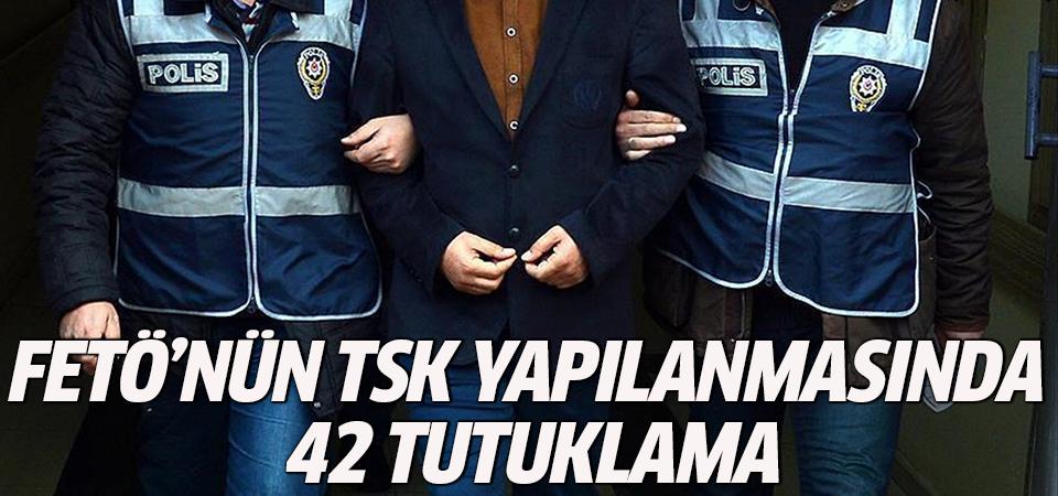 FETÖ'nün TSK yapılanmasında tutuklananların sayısı 42'ye çıktı