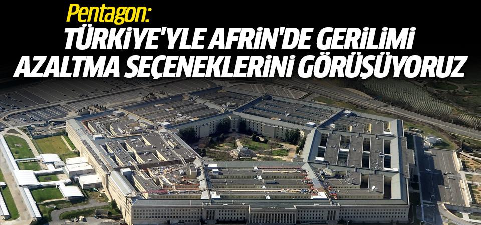Pentagon: Türkiye'yle Afrin'de gerilimi azaltma seçeneklerini görüşüyoruz