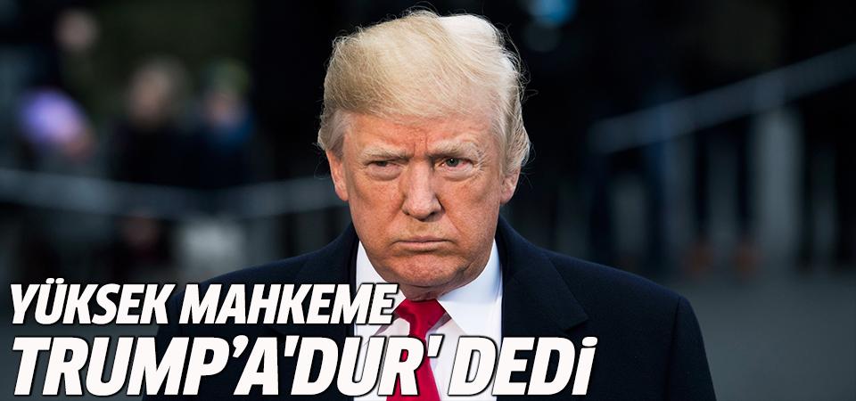 Yüksek mahkeme Trump'a 'dur' dedi