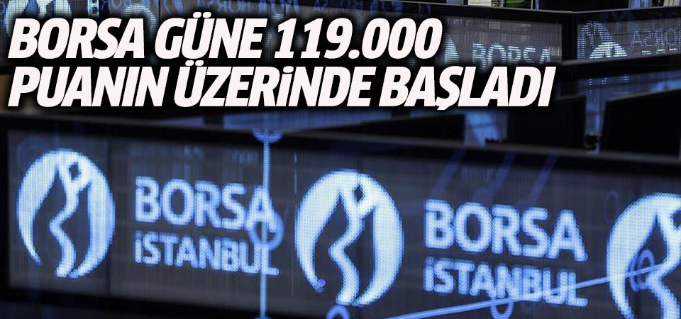 Borsa güne 119.000 puanın üzerinde başladı