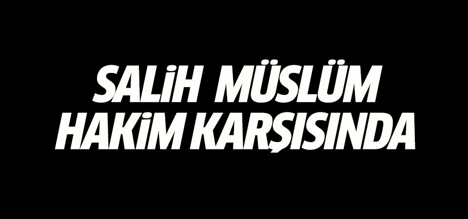 Salih Müslüm hakim karşısında
