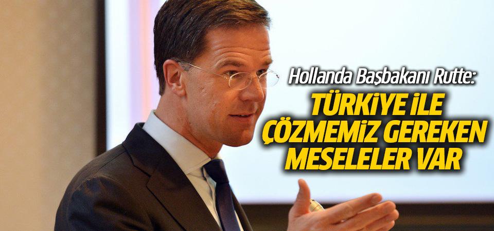 Hollanda Başbakanı Rutte: Türkiye ile çözmemiz gereken meseleler var