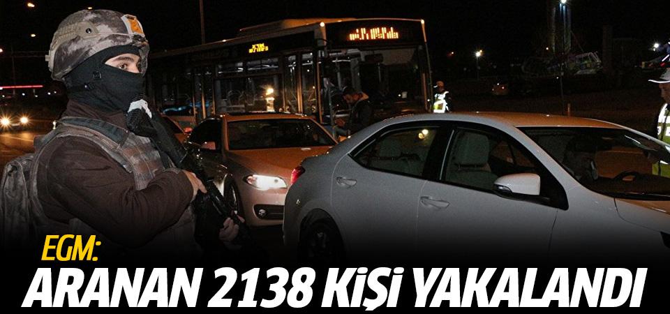 EGM: Aranan 2138 kişi yakalandı