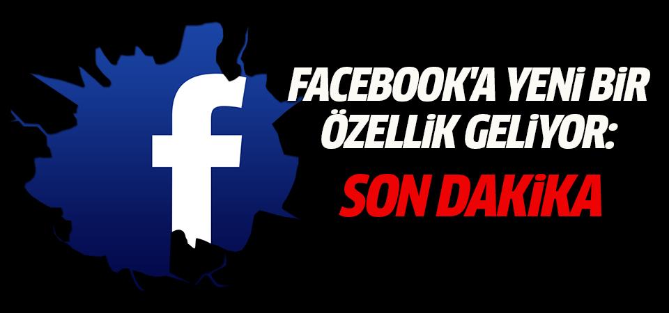 Facebook'a Yeni Bir Özellik Geliyor: Son Dakika