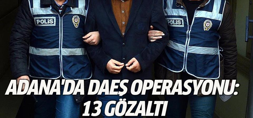 Adana'da DAEŞ operasyonu: 13 gözaltı