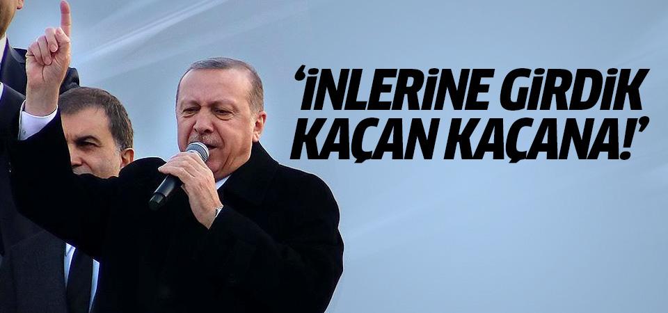 Cumhurbaşkanı Erdoğan: İnlerine girdik, kaçan kaçana!