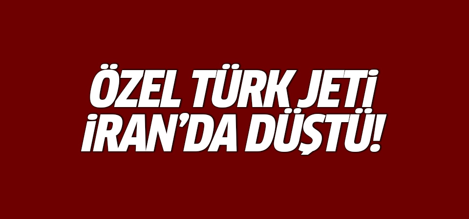 Özel Türk jeti İran'da düştü: 11 kişi hayatını kaybetti