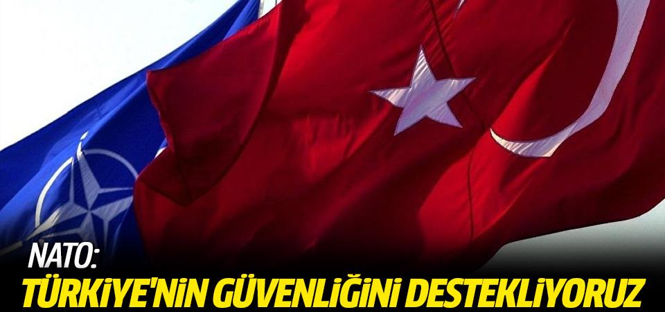 NATO: Türkiye'nin güvenliğini destekliyoruz