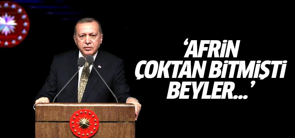 Erdoğan: Afrin çoktan bitmişti beyler