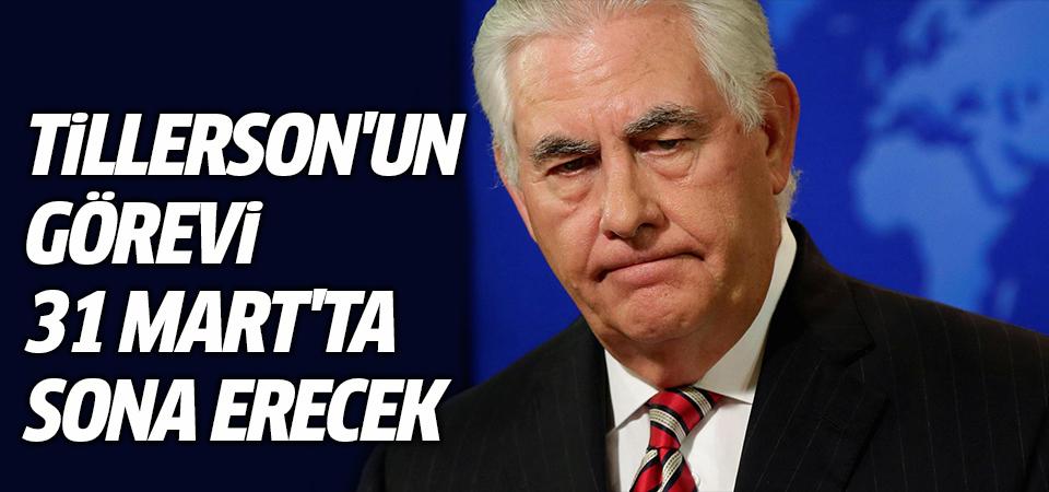Tillerson'un görevi 31 Mart'ta sona erecek