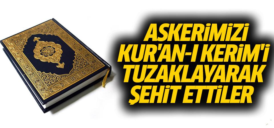 Kur'an-ı Kerim'e tuzakladıkları patlayıcıyla şehit ettiler