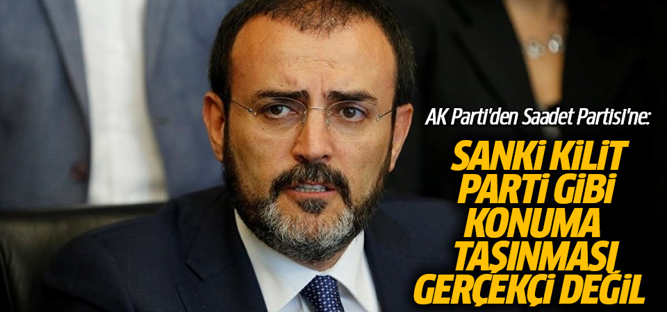 AK Parti'den Saadet Partisi'ne: Sanki kilit parti gibi konuma taşınması gerçekçi değil