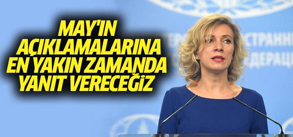 Zaharova: May'in açıklamalarına en yakın zamanda yanıt vereceğiz