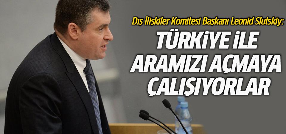 Rusya: Türkiye ile aramızı açmaya çalışıyorlar