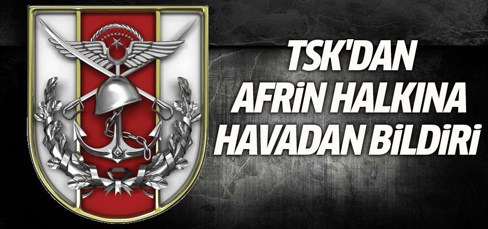 TSK'dan Afrin halkına havadan bildiri