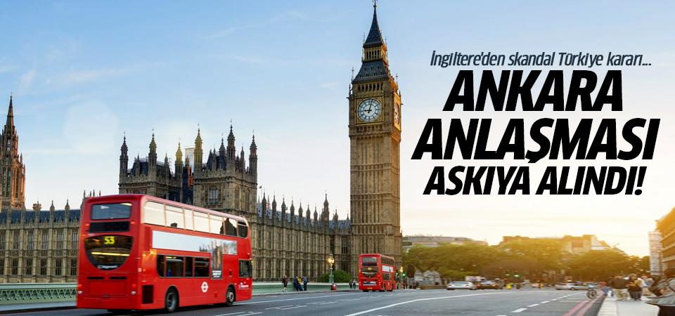 İngiltere'den skandal Türkiye kararı! Ankara Anlaşması askıya alındı