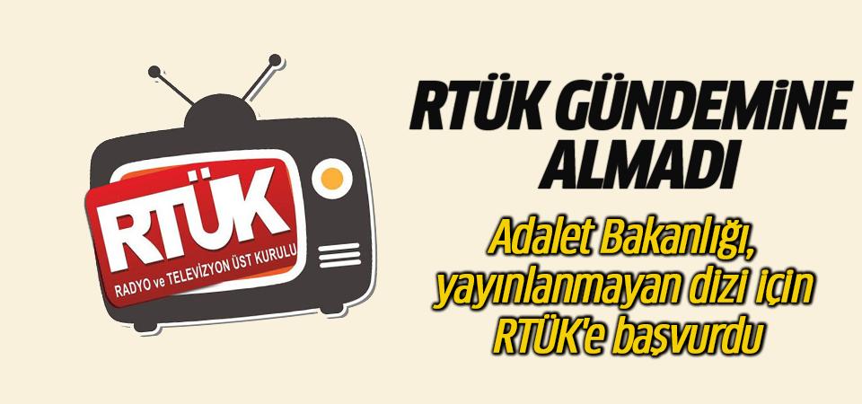 Adalet Bakanlığı, yayınlanmayan dizi için RTÜK'e başvurdu