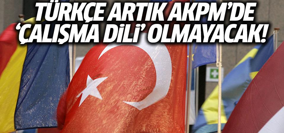 Türkçe artık AKPM'de 'çalışma dili' olmayacak