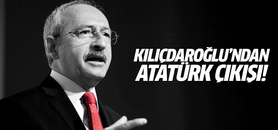 Kılıçdaroğlu'ndan Atatürk çıkışı!