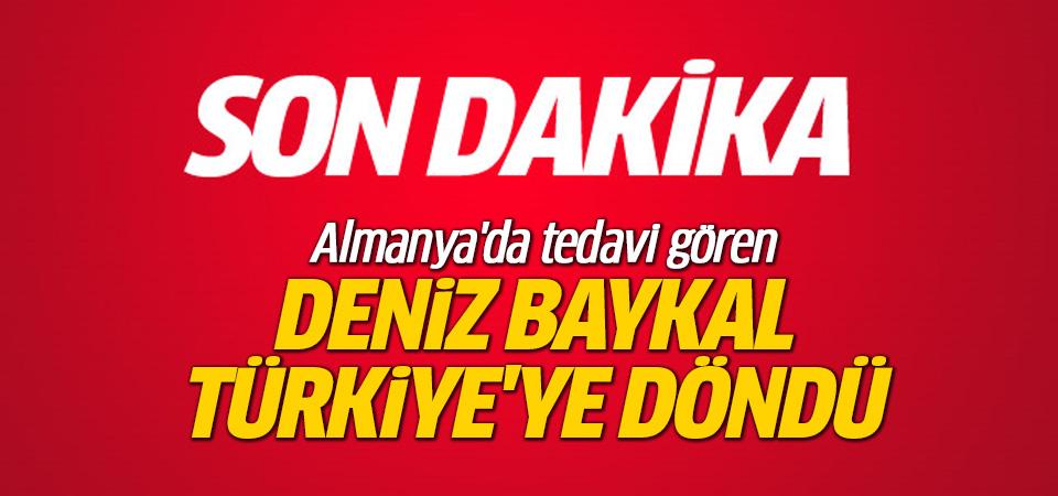 Almanya'da tedavi gören Deniz Baykal, Türkiye'ye döndü