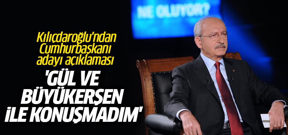 Kılıçdaroğlu: Abdullah Gül ve Yılmaz Büyükerşen ile adaylığı konuşmadım