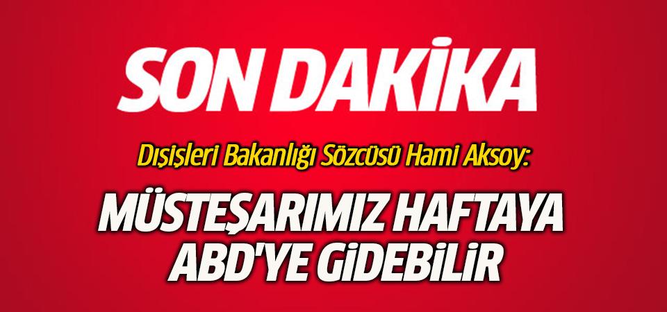 Dışişleri Bakanlığı Sözcüsü Aksoy: ABD ile çalışma grubunun sonuçları değerlendirilecek