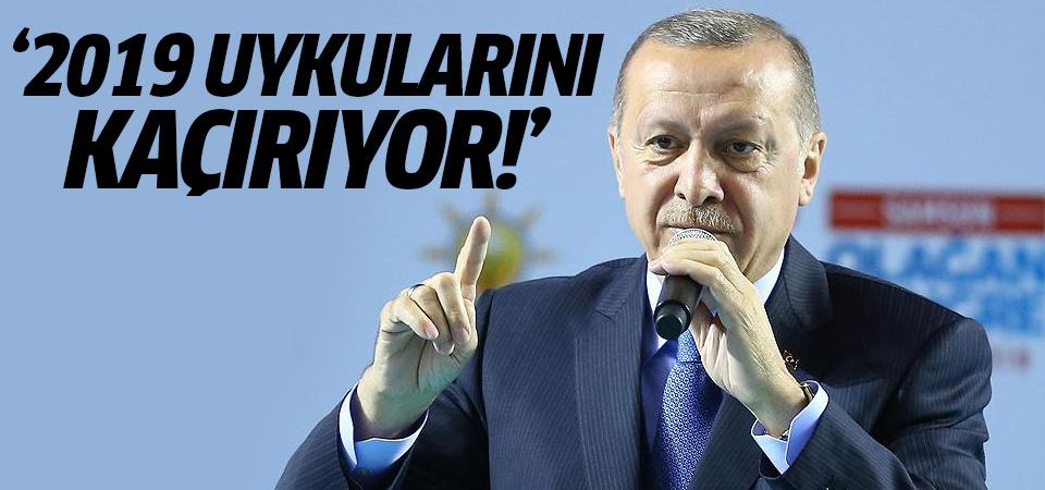 Cumhurbaşkanı Erdoğan: 2019 uykularını kaçıyor!