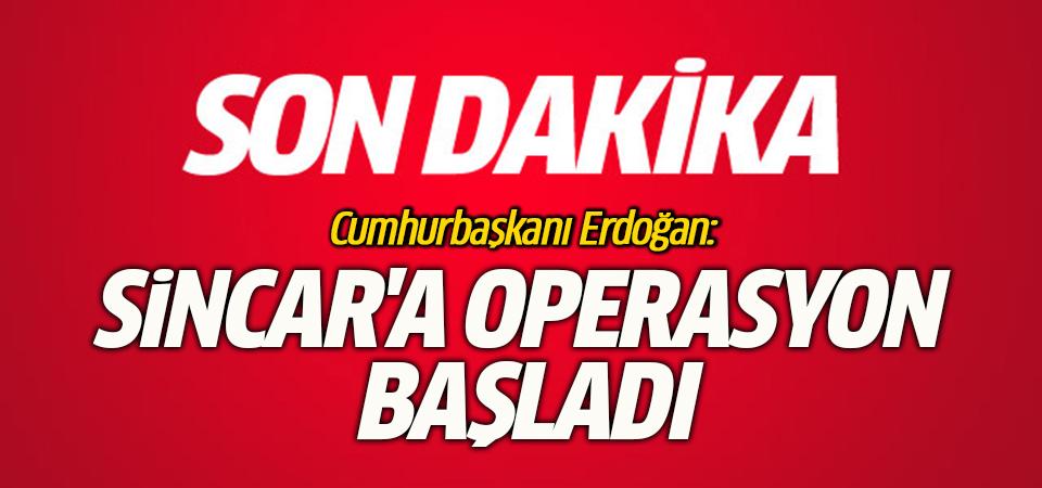 Erdoğan: Sincar'a gireceğiz dedik, operasyonlar başladı