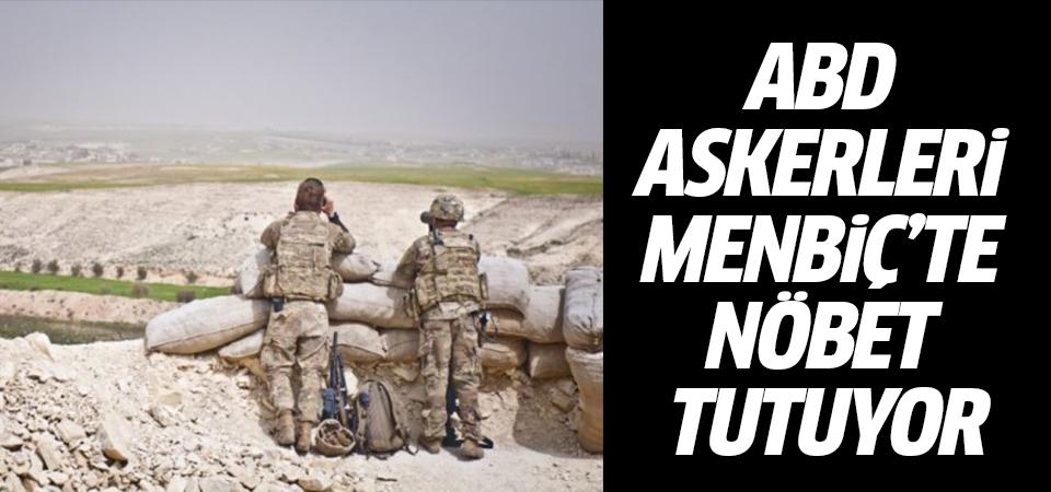 ABD askerleri Menbiç'te nöbet tutuyor