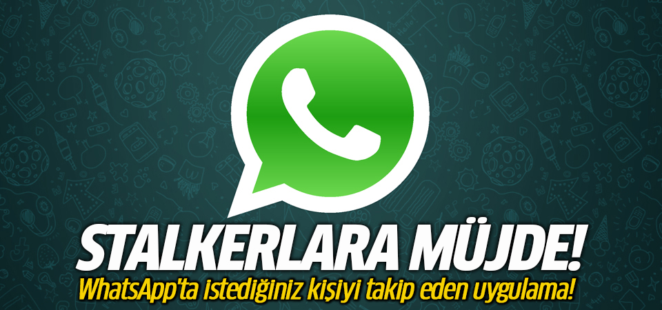 WhatsApp'ta istediğiniz kişiyi takip eden uygulama!
