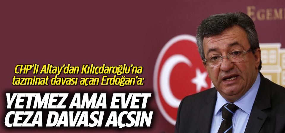 CHP'li Altay'dan Erdoğan'a: Yetmez ama evet, ceza davası açsın