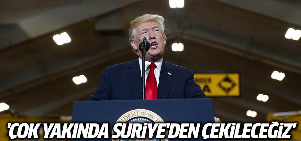 Trump: Çok yakında Suriye'den çekileceğiz