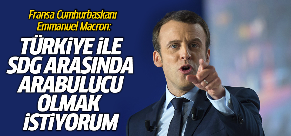 Macron'dan Türkiye ile SDG arasında arabuluculuk önerisi