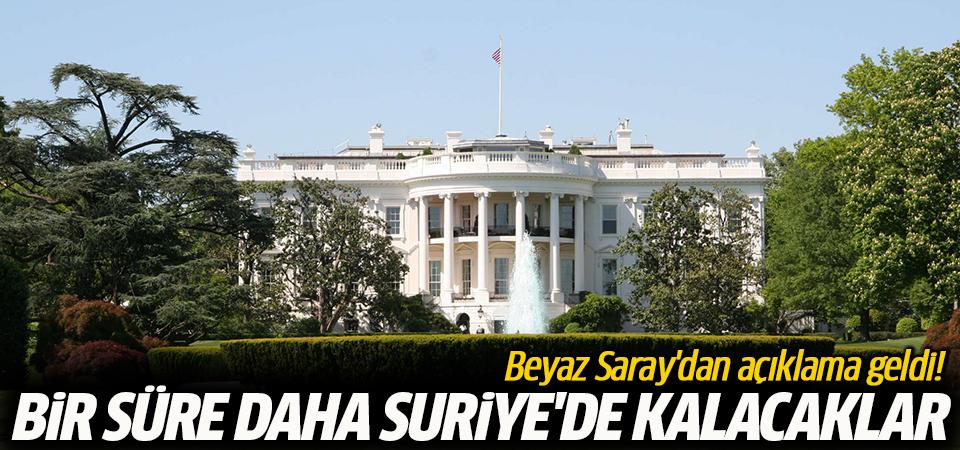 Beyaz Saray'dan açıklama geldi! Bir süre daha Suriye'de kalacaklar