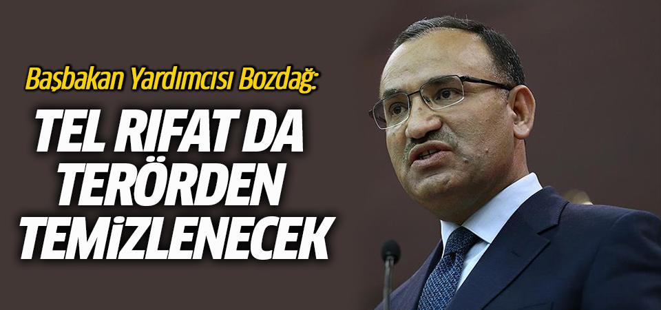 Başbakan Yardımcısı Bozdağ: Tel Rıfat da terörden temizlenecek