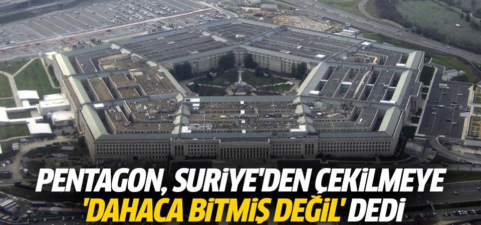 Pentagon, Suriye'den çekilmeye 'dahaca bitmiş değil' dedi