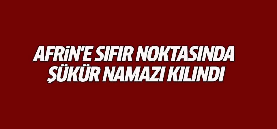 Afrin'e sıfır noktasında şükür namazı kılındı