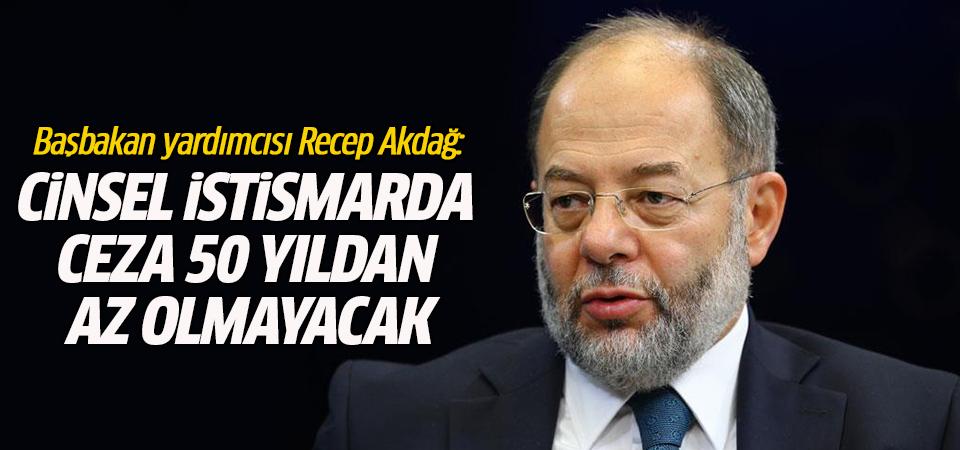 Recep Akdağ: Cinsel istismarda ceza 50 yıldan az olmayacak