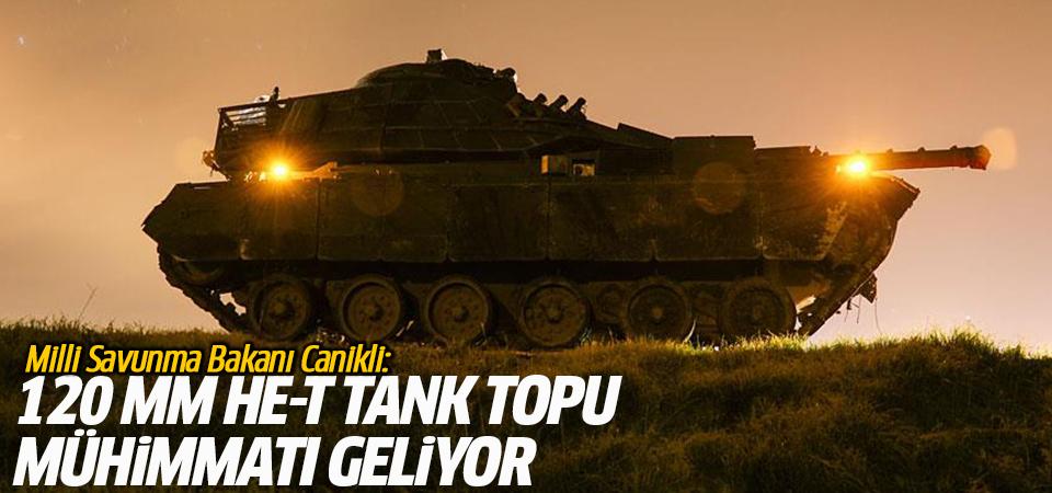 Milli Savunma Bakanı Canikli: 120 mm HE-T tank topu mühimmatı geliyor