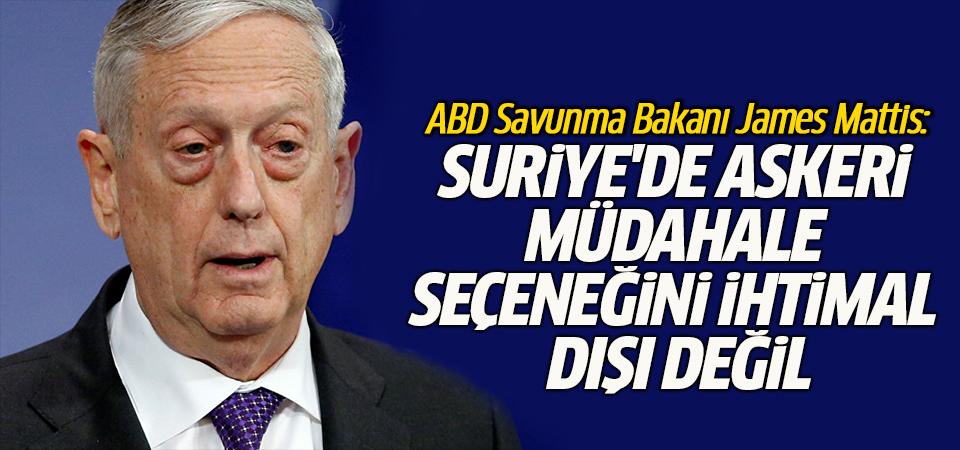 ABD Savunma Bakanı Mattis: Suriye'de askeri müdahale seçeneğini ihtimal dışı değil