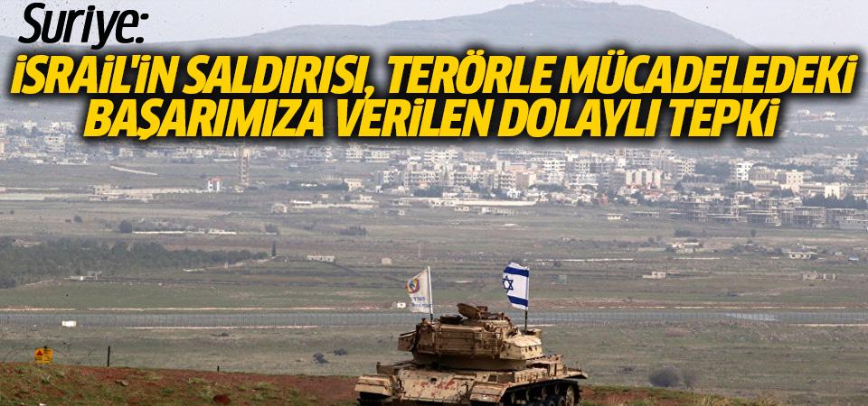 Suriye: İsrail'in saldırısı, terörle mücadeledeki başarımıza verilen dolaylı tepki