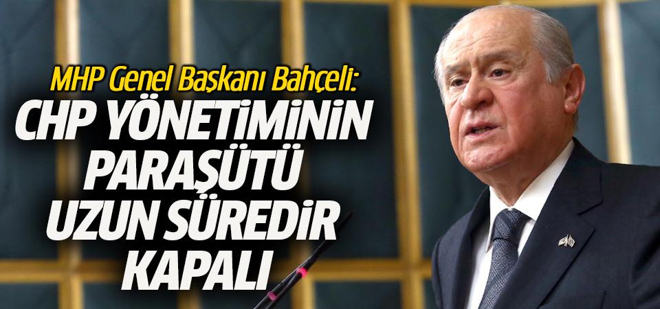 MHP Genel Başkanı Bahçeli: CHP yönetiminin paraşütü uzun süredir kapalı