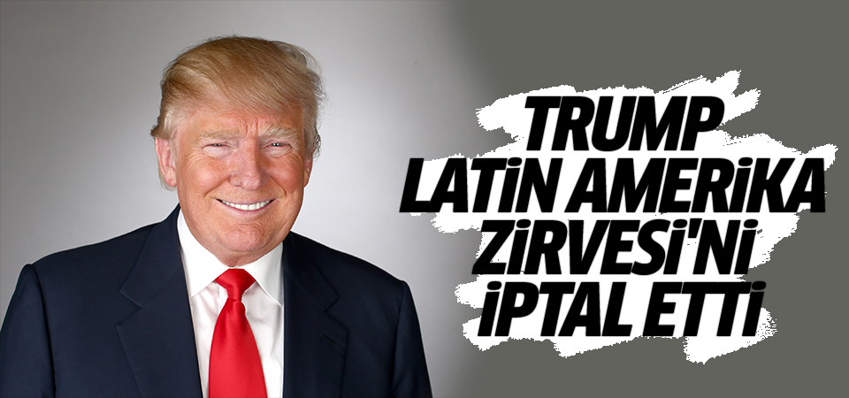 Trump, Latin Amerika Zirvesi'ni iptal etti