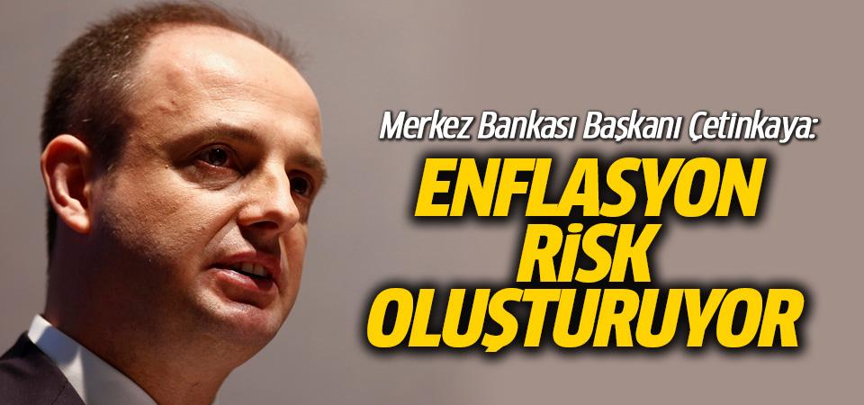 Merkez Bankası Başkanı Çetinkaya: Enflasyon risk oluşturuyor