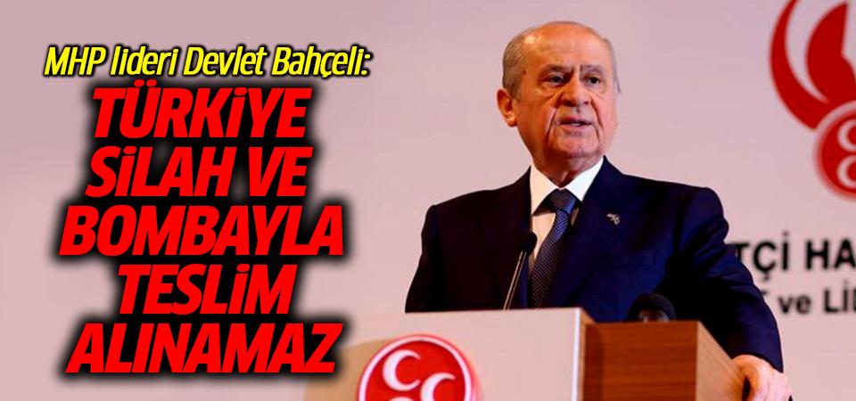 Bahçeli: Türkiye silah ve bombayla teslim alınamaz